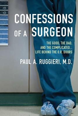 Confessions of a Surgeon By Ruggieri, Paul A.