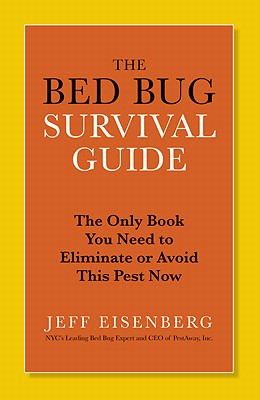 The Bed Bug Survival Guide By Eisenberg, Jeffrey