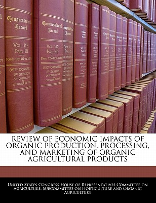 Bibliogov Review of Economic Impacts of Organic Production, Processing, and Marketing of Organic Agricultural Products by United States Co at Sears.com